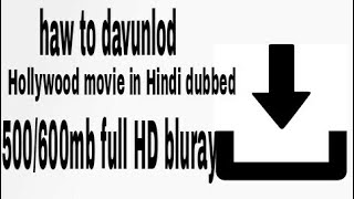 How to download Hollywood movie in Hindi dubbed 500 to 600 MB full HD Bluray
