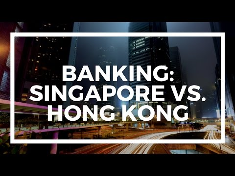 Banking in Singapore vs  banking in Hong Kong