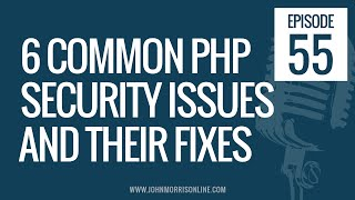 JMS055: 6 Common PHP Security Issues and Their FiAnd More