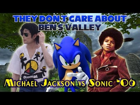 They Don't Care About Ben's Valley - Sonic '06 Vs Michael Jackson
