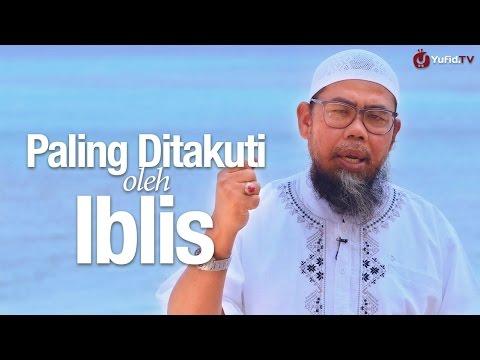 Ceramah Singkat: Yang Paling Ditakuti Iblis - Zainal Abidin Syamsudin, Lc.