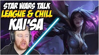PLAYING AP KAI'SA! With Bonus Star Wars Talk - League & Chill! | League of Legends