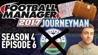 JOURNEYMAN FM SAVE!   MY RESIGNATION! - EPISODE 6 - S4   FOOTBALL MANAGER 17 - FM17 SAVE!