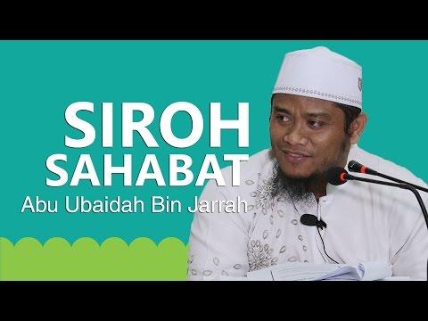 Siroh Sahabat : Kisah Abu Ubaidah Bin Jarrah Bagian 2 - Ustadz Amir As-Saronji, Lc