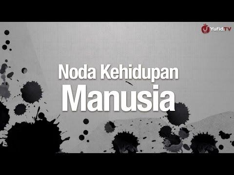 Ceramah Agama Islam: Noda Kehidupan Manusia - Ustadz Abdullah Taslim, MA.