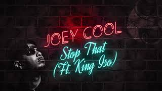 Joey Cool - Stop That Ft. King Iso | Official Audio