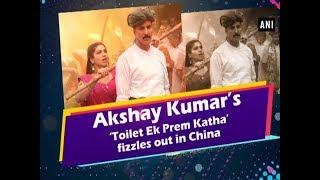 Akshay Kumar's 'Toilet Ek Prem Katha' fizzles out in China -  ANI News