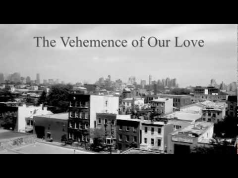 The Vehemence of Our Love