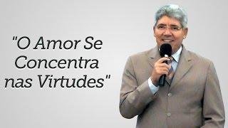 """""""O Amor Se Concentra nas Virtudes"""" - Hernandes Dias Lopes"""