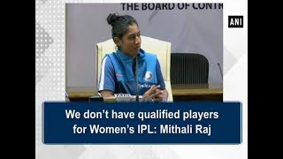 We don't have qualified players for Women's IPL: Mithali Raj - Sports News