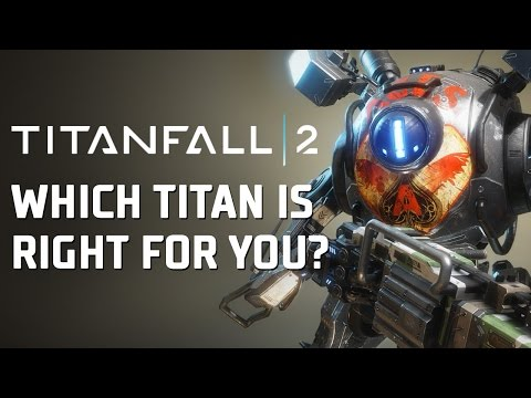 Titanfall 2 - Which Titan Is For You?