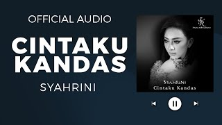 SYAHRINI - CINTAKU KANDAS (Official Audio)