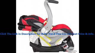 Kind Baby Trend Flex Loc Car Seat Reviews By minba