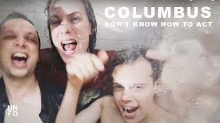 Columbus - Don't Know How To Act [Official Music Video]