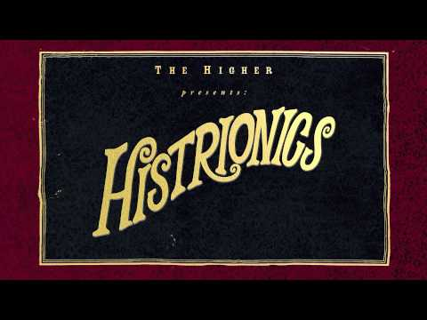 The Higher - Histrionics