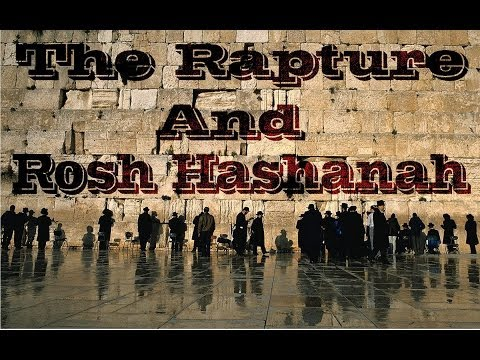 The rapture and Rosh Hashanah Part 1