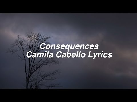 Consequences || Camila Cabello Lyrics