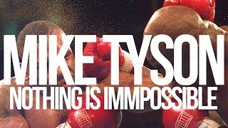 NOTHING IS IMPOSSIBLE - MIKE TYSON (PART 2)