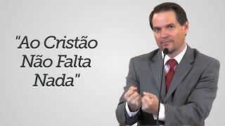 """""""Ao Cristão Não Falta Nada"""" - Sérgio Lima"""