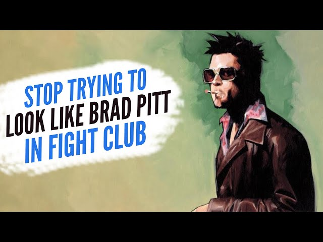 Stop Trying To Look LIke Brad Pitt in Fight Club!