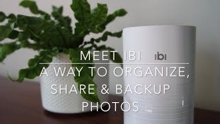 Meet ibi- A Way to Organize, Backup & Share Photos Privately