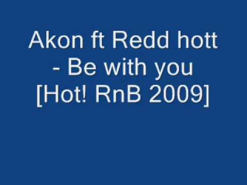 Akon Ft Redd Hott - Be With You [hot! Rnb] 2009 video