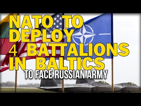 NATO TO DEPLOY 4 BATTALIONS IN BALTICS TO FACE RUSSIAN ARMY