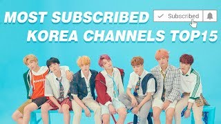 [TOP 15] MOST SUBSCRIBED KOREA CHANNELS ON YOUTUBE