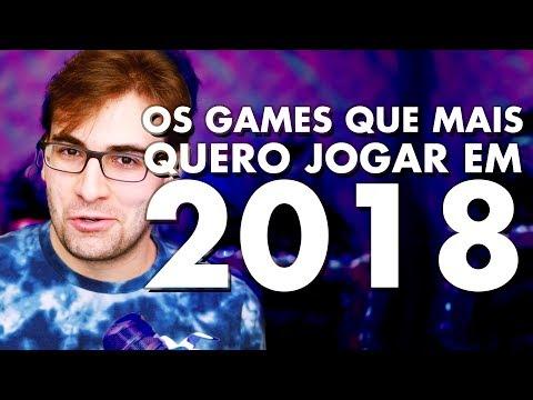 OS 30 GAMES QUE MAIS QUERO JOGAR EM 2018!!!