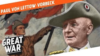 The Lion of Africa - Paul von Lettow-Vorbeck I WHO DID WHAT IN WW1?