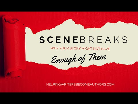 Scene Breaks: Why Your Story May Not Have Enough of Them