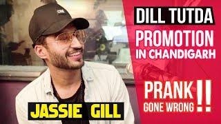 Dill Tutda | Jassie Gill | Prank | Promotion In Chandigarh