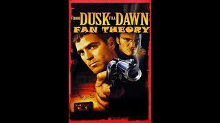 My Fan Theory: From Dusk Till Dawn (1996)