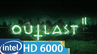 Outlast 2 - GRAPHICS TEST (Intel HD Graphics 6000)