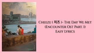 CHEEZE (치즈) - The Day We Met (Encounter ost Part. 1) Easy Lyrics