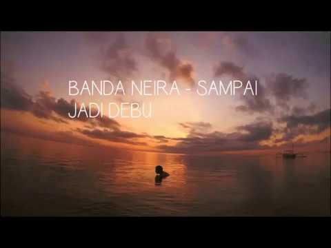 BANDA NEIRA - SAMPAI JADI DEBU
