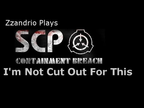 I'm Not Cut Out For This - Zzandrio Plays SCP Containment Breach