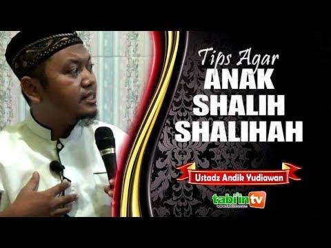 TIPS AGAR ANAK SALIH SALIHAH - Ustadz Andik Yudiawan, S.Pd.I