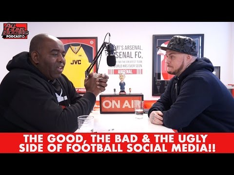 The Good, The Bad & The Ugly Side of Football Social Media!!   All Gunz Blazing Arsenal Podcast #02