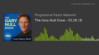 The Gary Null Show - 05.28.18
