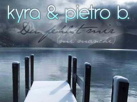 Pietro B. & Kyra - Du Fehlst Mir (Mi Manchi)