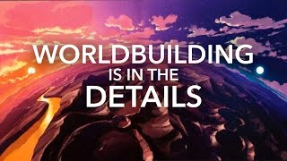Worldbuilding is in the Details