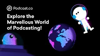 Podcast.co - Explore The Marvellous World Of Podcasting!