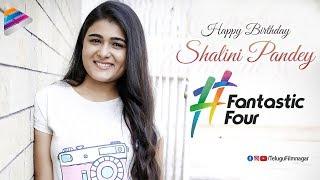 Shalini Pandey Fantastic Four | Happy Birthday Shalini Pandey | Arjun Reddy | Telugu FilmNagar