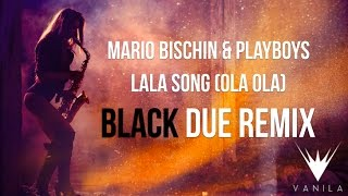 Mario Bischin & Playboys - Lala Song (Black Due Remix)