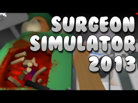 Surgeon Simulator 2013: A++ Great Success I'm a Doctor