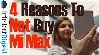 Xiaomi Mi Max Review With 4 Reasons To NOT Buy Mi Max | Intellect Digest