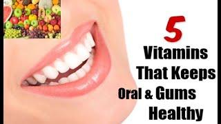 5 Vitamins that keeps oral and gum healthy