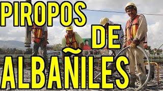 ● PIROPOS DE ALBAÑILES