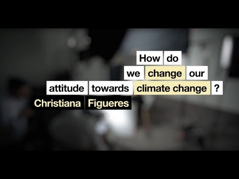 How do we change our attitude towards climate change?   Christiana Figueres